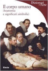 9788837028039: Il corpo umano. Anatomia e significati simbolici. Ediz. illustrata (Dizionari dell'Arte)