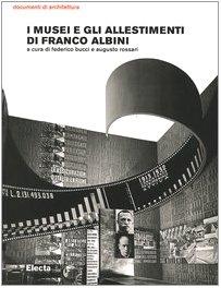 9788837032920: I musei e gli allestimenti di Franco Albini. Ediz. illustrata