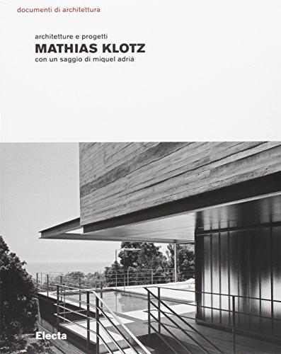 9788837033712: Mathias Klotz. Architetture e progetti. Ediz. illustrata (Documenti di architettura)
