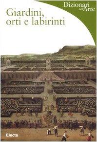 9788837035266: Giardini, orti e labirinti. Ediz. illustrata (Dizionari dell'Arte)