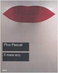 9788837040369: Pascali. Il mare ecc. Catalogo della mostra (Roma, 15 ottobre-27 novembre 2005)