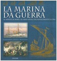 9788837042349: La marina da guerra. Le armate di mare e le armi navali dal Rinascimento al 1914. Ediz. illustrata (Illus. Grafica, design, storia del libro)