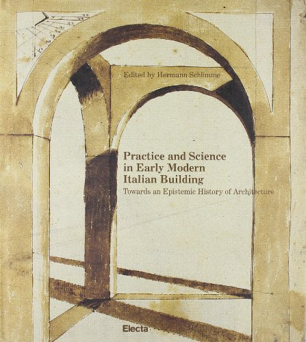 9788837042356: Practice and Science in Early Modern Italian Building. Towards an Epistemic History of Architecture.