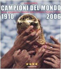 9788837043926: Campioni del mondo 1910-2006. Storia, protagonisti, emozioni della nazionale italiana di calcio