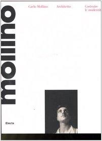 9788837046071: Carlo Mollino architetto (1905-1973). Costruire le modernità. Catalogo della mostra (Torino, 12 ottobre 2006-7 gennaio 2007)