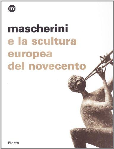 9788837056599: Mascherini e la scultura europea del Novecento. Catalogo della mostra (Trieste, 26 luglio-15 ottobre 2007)