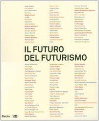 """Il futuro del futurismo. Dalla """"rivoluzione italiana"""": Catalogo della Mostra:"""