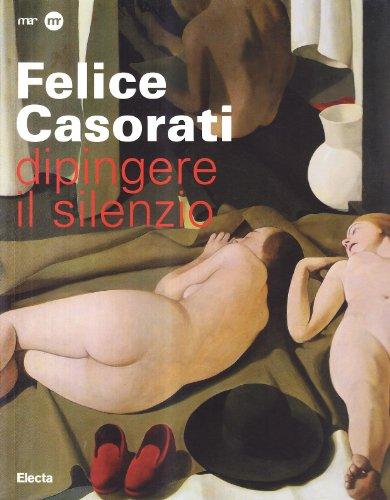 Felice Casorati. Dipingere Il Silenzio ( Catalogo: Fossati Paolo e