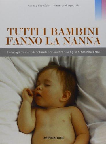 9788837062767: Tutti i bambini fanno la nanna. I consigli e i metodi naturali per aiutare tuo figlio a dormire bene