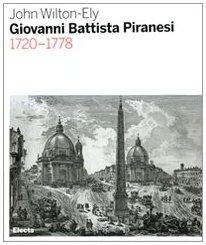 Giovanni Battista Piranesi 1720-1778: John Wilton-Ely