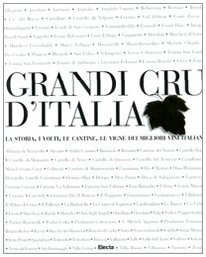 9788837063771: Grandi Cru d'Italia. La storia, i volti, le cantine, le vigne dei migliori vini italiani