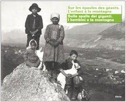 9788837065713: Sur les épaules des géants. L'enfant à la montagne-Sulle spalle dei giganti. I bambini e la montagna. Ediz. bilingue