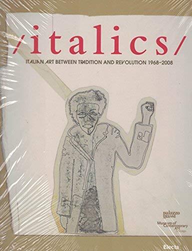 italics/ Italian Art Between Tradition and Revolution