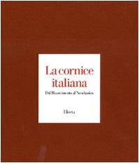La Cornice Italiana : Dal Rinascimento al Neoclassico - Franco Sabatelli, Patrizia Zambrano, Enrico Colle