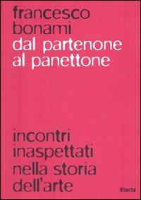 9788837073459: Dal Partenone al panettone. Incontri inaspettati nella storia dell'arte. Ediz. illustrata