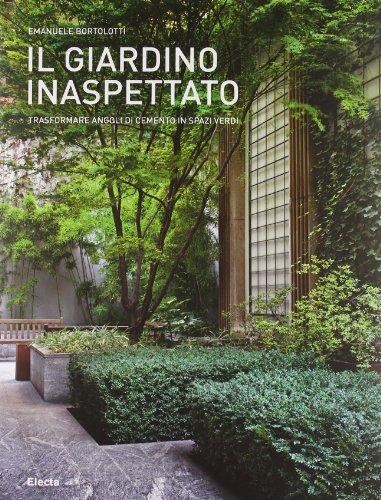 9788837076450: Il giardino inaspettato. Trasformare angoli di cemento in spazi verdi. Ediz. illustrata (Architettura e arte dei giardini)