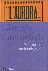 """Giorgio Carmelich """"Oh Nulla, un Futurista."""" (Italian: Electa"""