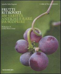 9788837076962: Frutti ritrovati. 100 varietà antiche e rare da scoprire. Ediz. illustrata (Mondadori Arte. I libri di VilleGiardini)