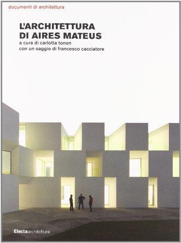 9788837078102: L'architettura Di Aires Matues: A cura di Carlotta Tonon con un Saggio Di Francesco Cacciatore (Documenti di Architettura)