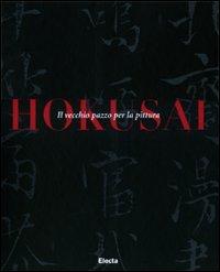 9788837079611: Hokusai. Il vecchio pazzo per la pittura