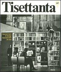 9788837086169: Tisettanta. Quarant'anni di design. Quarant'anni di casa-Forty years of design. Forty years of home. Ediz. bilingue