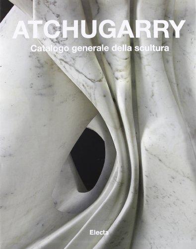 9788837086374: Pablo Atchugarry: Catalogo Generale Della Scultura (Italian Edition)