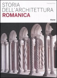 9788837086626: Storia dell'architettura romanica. Ediz. illustrata