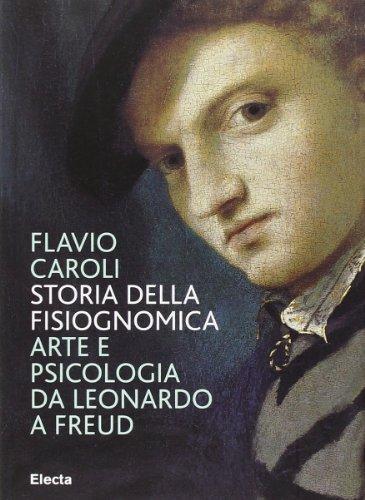 9788837089009: Storia della fisiognomica. Arte e psicologia da Leonardo a Freud. Ediz. illustrata