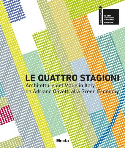 9788837093228: Le quattro stagioni. Architetture del Made in Italy da Adriano Olivetti alla green economy. Ediz. italiana e inglese