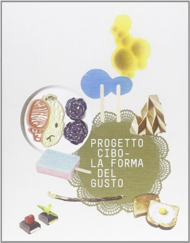 9788837094904: Progetto CIBO. La forma del gusto. Catalogo della mostra (Trento, Rovereto, 9 febbraio-2 giugno 2013)
