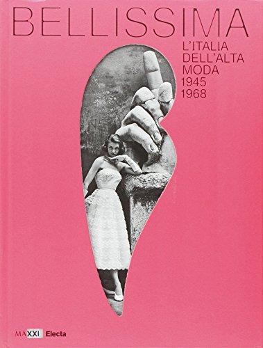 9788837099237: Bellissima. L'Italia dell'alta moda 1945-1968. Maxxi. Catalogo della mostra (Roma, maggio 2014)