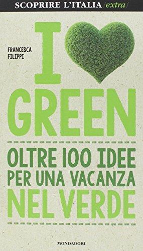 9788837099732: I love green. Oltre 100 idee per una vacanza nel verde