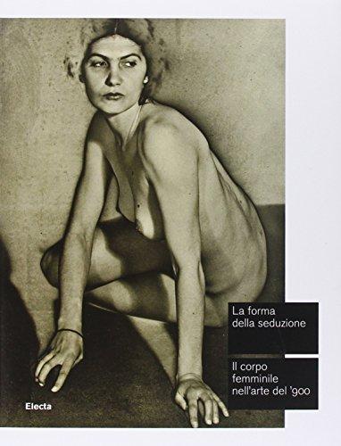 9788837099886: La forma della seduzione. Il corpo femminile nell'arte del '900. Catalogo della mostra (Roma, 5 giugno-5 ottobre 2014)