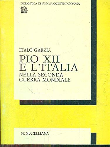 Pio XII e l'Italia nella seconda guerra mondiale (Biblioteca di storia contemporanea) (Italian Edition) (9788837213534) by Italo Garzia