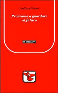 Proviamo a guardare al futuro: Ebner, Ferdinand