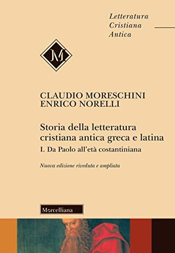 9788837231224: Storia della letteratura cristiana antica greca e latina. Ediz. ampliata. Da Paolo all'Età costantiniana (Vol. 1)