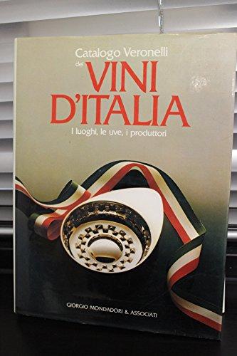 Catalogo Veronelli Dei Vini D'Italia : I Luoghi, le Uve, I Produttori: Mondadori, Giorgio