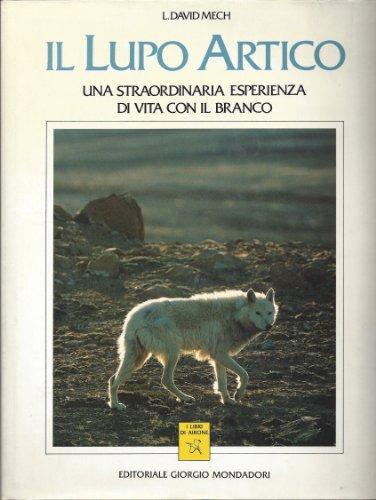 9788837410681: Il lupo Artico: Una straordinaria esperienza di vita con il branco