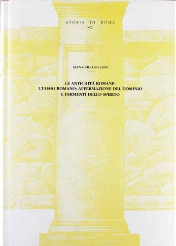 Le antichità romane. L'uomo romano: affermazione del dominio e fermenti dello spirito.:...