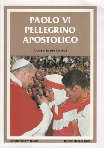 Paolo VI pellegrino apostolico. Discorsi e messaggi.: Panciroli,Romeo (a cura di).