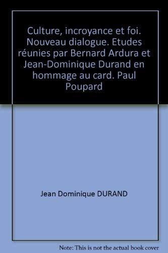 9788838239618: Culture, incroyance et foi. Nouveau dialogue. Etudes r�unies par Bernard Ardura et Jean-Dominique Durand en hommage au card. Paul Poupard