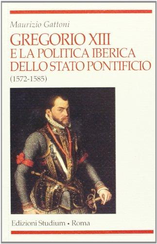 9788838240270: Gregorio XIII e la politica iberica dello Stato pontificio (1572-1585) (Religione e società)