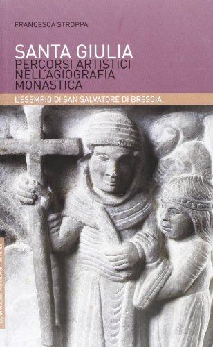 9788838241925: Santa Giulia. Percorsi artistici nell'agiografia monastica: l'esempio di San Salvatore di Brescia (Fuori collana)
