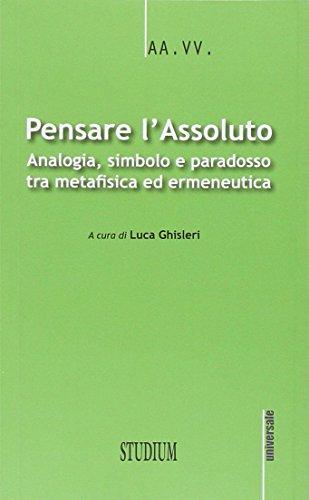 9788838242649: Pensare l'assoluto. Antologia, simbolo, paradosso tra metafisica ed ermeneutica