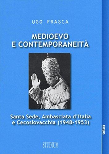 9788838244674: Medioevo e contemporaneità. Santa Sede, Ambasciata d'Italia e Cecoslovacchia (1948-1953) (La cultura)
