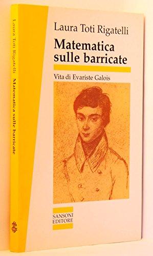 9788838315121: Matematica sulle barricate: Vita di Evariste Galois (Sansoni saggi) (Italian Edition)