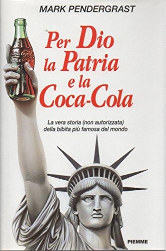 9788838419539: Per Dio la Patria e la Coca-Cola: La vera storia (non autorizzata) della bibita più famosa del mondo