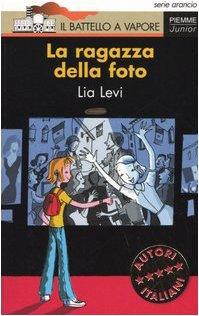 La ragazza della foto (Il battello a vapore. Serie arancio) - Lia Levi