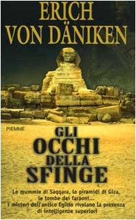 9788838446214: Gli occhi della Sfinge. Le mummie di Saqqara, le piramidi di Giza, le tombe dei faraoni... I misteri dell'antico Egitto rivelano la presenza di intelligenze superiori