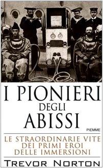 9788838448737: I pionieri degli abissi. Le straordinarie vite dei primi eroi delle immersioni
